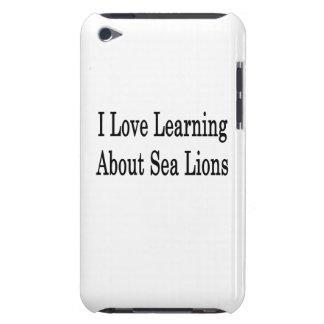 I Love Learning About Sea Lions iPod Touch Cases