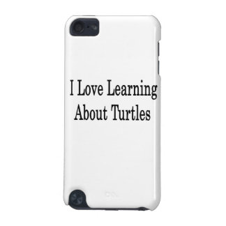 I Love Learning About Turtles iPod Touch (5th Generation) Case