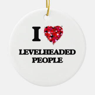 I Love Levelheaded People Round Ceramic Decoration