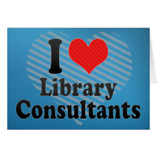 I Love Library Consultants Greeting Card