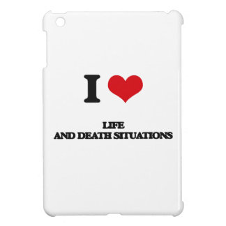 I Love Life And Death Situations Case For The iPad Mini