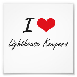 I love Lighthouse Keepers Photographic Print