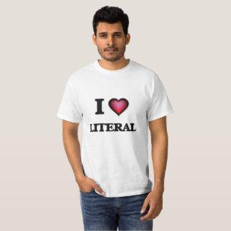 I Love Literal T-Shirt