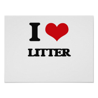 I Love Litter Posters