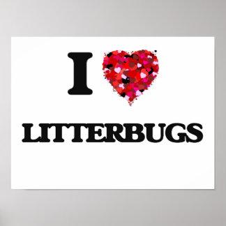 I Love Litterbugs Poster