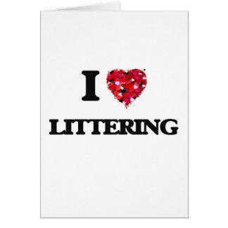 I Love Littering Card