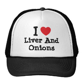 I love Liver And Onions heart T-Shirt Mesh Hat