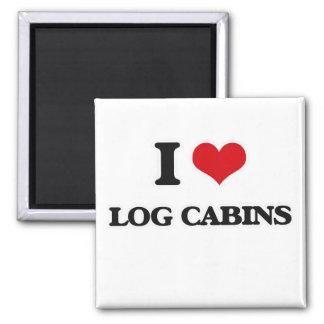 I Love Log Cabins Magnet