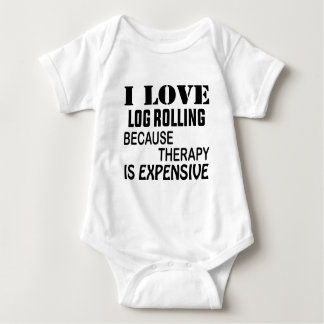 I Love Log Rolling Because Therapy Is Expensive Baby Bodysuit