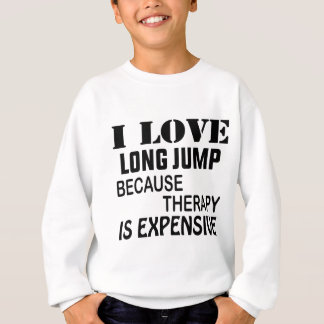 I Love Long Jump Because Therapy Is Expensive Sweatshirt