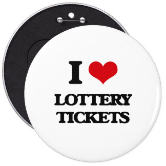 I love Lottery Tickets 6 Inch Round Button