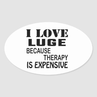 I Love Luge Because Therapy Is Expensive Oval Sticker