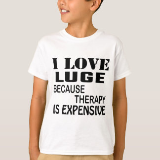 I Love Luge Because Therapy Is Expensive T-Shirt