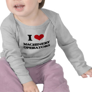 I Love Machinery Operators Shirts