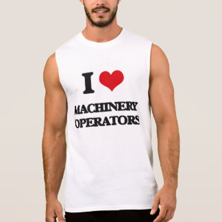 I Love Machinery Operators Sleeveless Tees