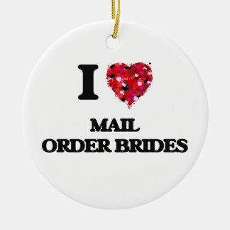 I Love Mail Order Brides Ceramic Ornament