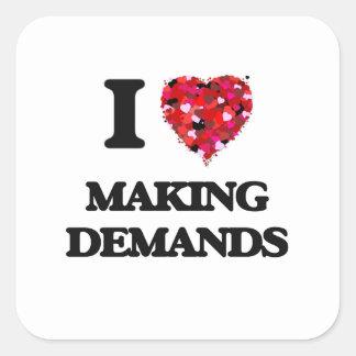 I Love Making Demands Square Sticker