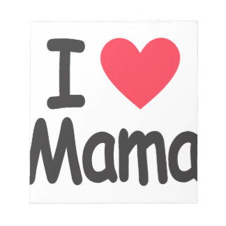 I love mamma, mom, mother notepads