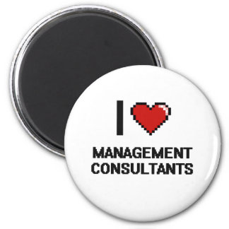 I love Management Consultants 2 Inch Round Magnet