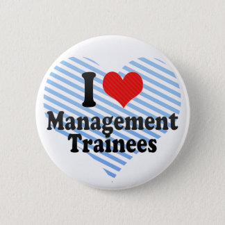 I Love Management Trainees 6 Cm Round Badge