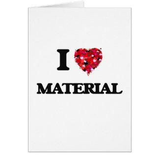 I Love Material Greeting Card