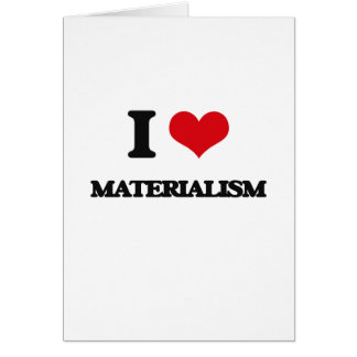 I Love Materialism Greeting Card