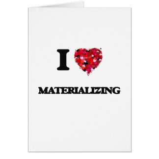 I Love Materializing Greeting Card