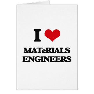 I love Materials Engineers Greeting Card