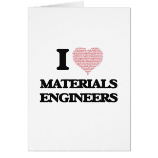 I love Materials Engineers (Heart made from words) Greeting Card