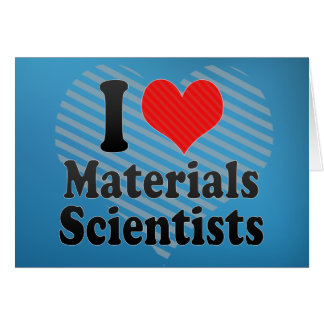 I Love Materials Scientists Greeting Card