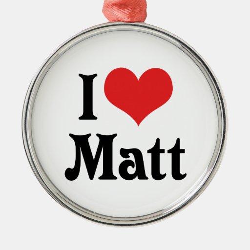 I Love Matt Christmas Ornament