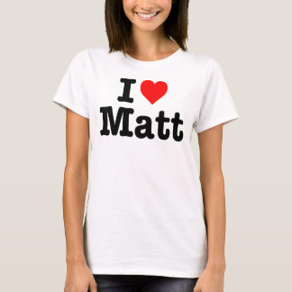 """I LOVE MATT"" T-Shirt"