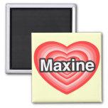 I love Maxine. I love you Maxine. Heart Refrigerator Magnet