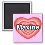 I love Maxine. I love you Maxine. Heart Magnet
