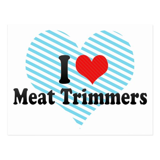 I Love Meat Trimmers Post Card