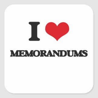 I Love Memorandums Square Stickers