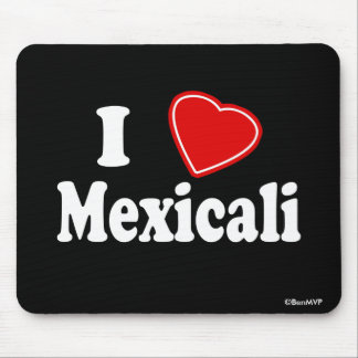I Love Mexicali Mouse Pad