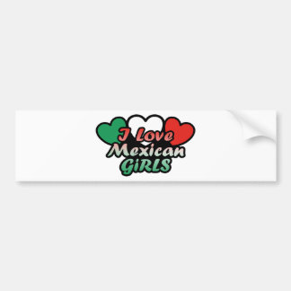 I Love Mexican Girls Bumper Stickers