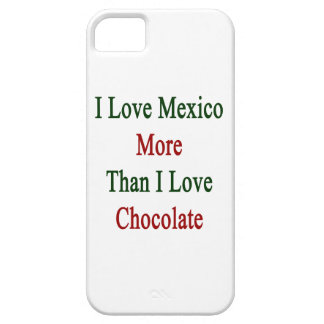 I Love Mexico More Than I Love Chocolate iPhone 5 Cases