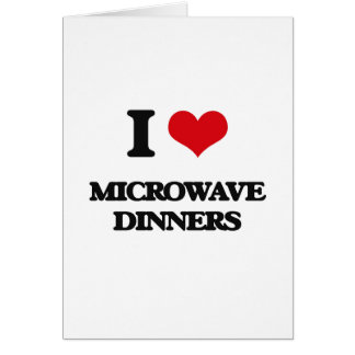 I Love Microwave Dinners Card