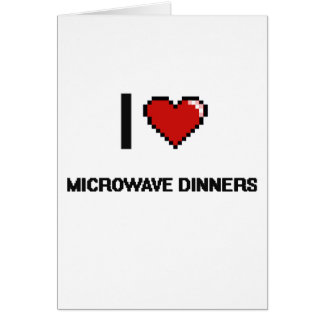 I Love Microwave Dinners Greeting Card