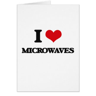 I Love Microwaves Greeting Card