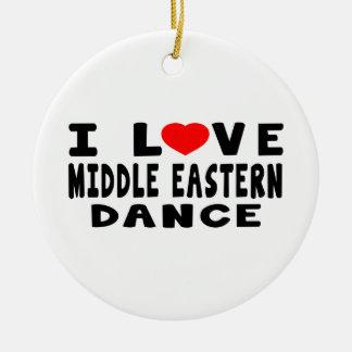 I Love Middle eastern Dance Round Ceramic Decoration