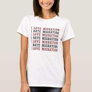 I Love Migration I Hate Migration Etc Etc T-Shirt