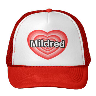 I love Mildred. I love you Mildred. Heart Cap