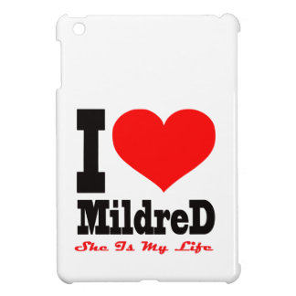I Love Mildred. She Is My Life iPad Mini Cover
