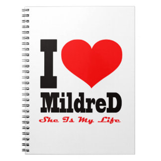 I Love Mildred. She Is My Life Notebook