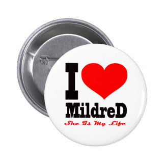 I Love Mildred. She Is My Life Pinback Button