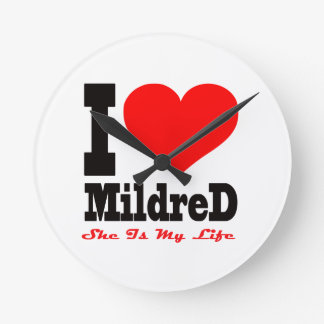 I Love Mildred. She Is My Life Round Wall Clocks