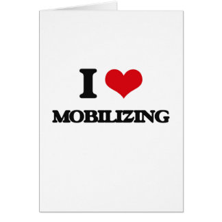 I Love Mobilizing Cards
